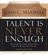 Talent Is Never Enough Audio, CD: No Matter How Gifted You Are, These 13 Choices Will Make You Better