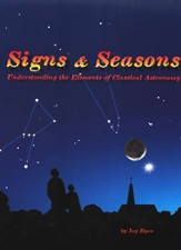 Signs & Seasons: Understanding the Elements of Classical Astronomy