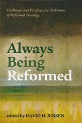 Always Being Reformed: Challenges and Prospects for the Future of Reformed Theology