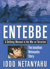Entebbe: A Defining Moment in the War on Terrorism-- The Jonathan Netanyahu Story