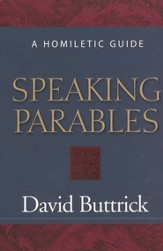 Speaking Parables: A Homiletic Guide