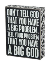 Don't Tell God That You Have A Big Problem Box Sign