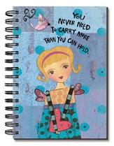 You Never Need To Carry More Than You Can Hold Journal