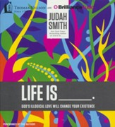 Life Is _____.: God's Illogical Love Will Change Your Existence - unabridged audiobook on CD