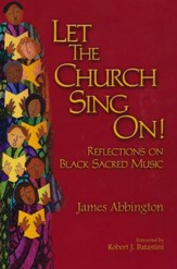 Let the Church Sing On!: Reflections on Black Sacred Music