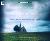 Searching for Sunday: Loving, Leaving, and Finding the Church - unabridged audiobook on CD