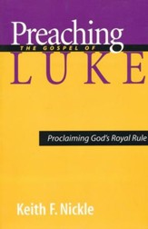 Preaching the Gospel of Luke: Proclaiming God's Royal Rule