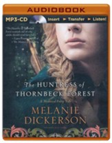 The Huntress of Thornbeck Forest, Medieval Fairy Tale Romance #1 - unabridged audio book on MP3-CD