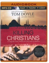 Killing Christians: Living the Faith Where It's Not Safe to Believe - unabridged audiobook on MP3-CD