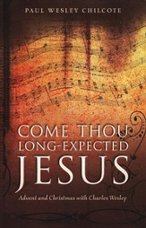 Come, Thou Long-Expected Jesus: Advent and Christmas with Charles Wesley