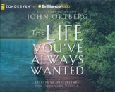 The Life You've Always Wanted: Spiritual Disciplines for Ordinary People - unabridged audiobook on CD