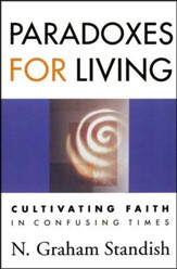 Paradoxes for Living: Cultivating Faith in Confusing Times