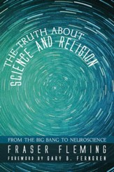 The Truth about Science and Religion: From the Big Bang to Neuroscience