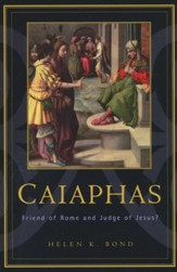 Caiaphas: Friend of Rome and Judge of Jesus