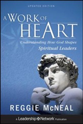 A Work of Heart: Understanding How God Shapes Spiritual Leaders - eBook