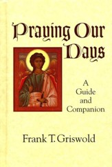 Praying Our Days: A Guide and Companion