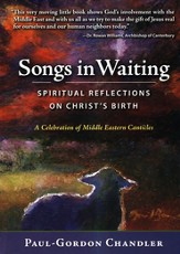 Songs in Waiting: Spiritual Reflections on the Middle Eastern Songs Surrounding Christ's Birth