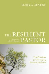 The Resilient Pastor: Ten Principles for Developing Pastoral Resilience