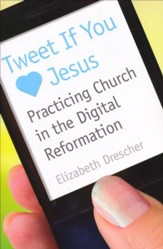 Tweet If You Love Jesus: Practicing Church in the Digital Reformation