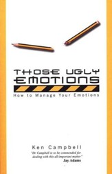 Those Ugly Emotions: How to Manage Your Emotions