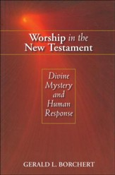 Worship in the New Testament: Divine Mystery and Human Response