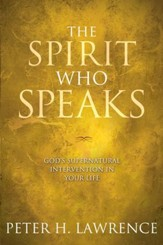 The Spirit Who Speaks: God's Supernatural Intervention in Your Life - eBook