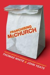 Franchising McChurch: Feeding Our Obsession with Easy Christianity - eBook
