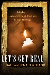 Let's Get Real: Bringing Authenticity and Wholeness to Your Marriage - eBook