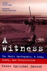 A Witness: The Haiti Earthquake, a Song, Death, and Resurrection