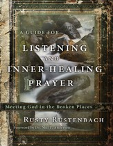A Guide for Listening and Inner-Healing Prayer: Meeting God in the Broken Places - eBook