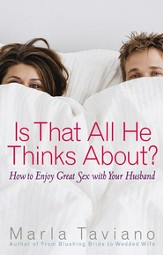 Is That All He Thinks About?: How to Enjoy Great Sex with Your Husband - eBook