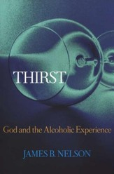 Thirst: God and the Alcoholic Experience