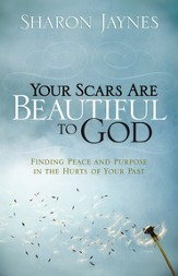 Your Scars Are Beautiful to God: Finding Peace and Purpose in the Hurts of Your Past - eBook