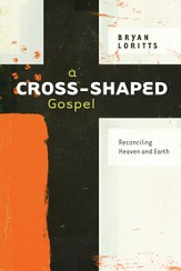 A Cross-Shaped Gospel: Reconciling Heaven and Earth - eBook