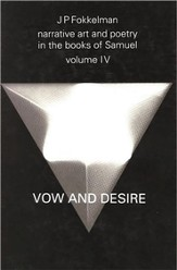 Narrative Art and Poetry in the Books of Samuel: Vow and Desire (I Sam. 1-12), Volume 4: A Full Interpretation Based on Stylistic and Structural Analy