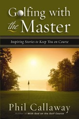 Golfing with the Master: Inspiring Stories to Keep You on Course - eBook