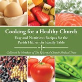 Cooking for a Healthy Church: Easy and Nutritious Recipes for the Parish Hall or the Family Table