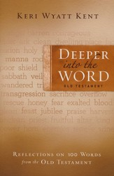 Deeper Into the Word: Old Testament: Reflections on 100 Words from the Old Testament - eBook