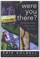 Were You There? Finding Ourselves at the Foot of the Cross