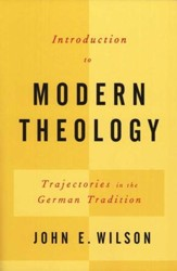 Introduction to Modern Theology: Trajectories in the German Tradition