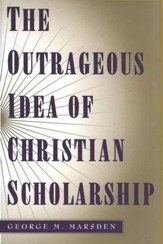 The Outrageous Idea of Christian Scholarship, Paperback