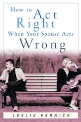 How to Act Right When Your Spouse Acts Wrong - eBook