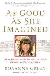As Good as She Imagined: The Redeeming Story of the Angel of Tucson, Christina-Taylor Green - eBook