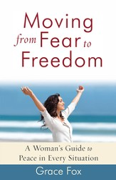 Moving from Fear to Freedom: A Woman's Guide to Peace in Every Situation - eBook