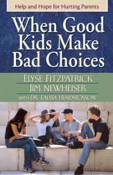 When Good Kids Make Bad Choices: Help and Hope for Hurting Parents - eBook