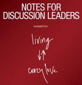 Living Crazy Love eDoc - Notes for Discussion Leaders (Group Use): An Interactive Workbook for Individual or Small-Group Study - PDF Download [Download]