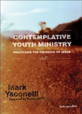 Contemplative Youth Ministry: Practicing the Presence of Jesus - eBook