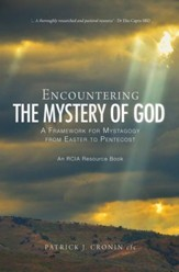 Encountering the Mystery of God: A Framework for Mystagogy from Easter to Pentecost