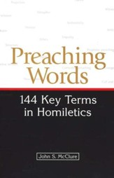 Preaching Words: 144 Key Terms in Homiletics