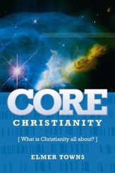 Core Christianity: What Is Christianity All About? - eBook